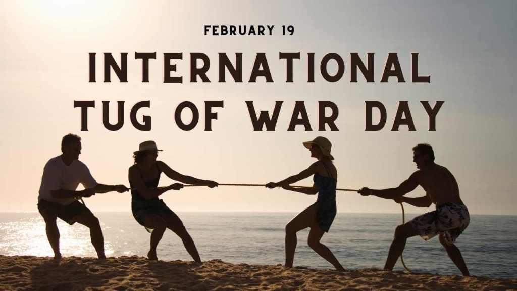 February 19: International tug of war day