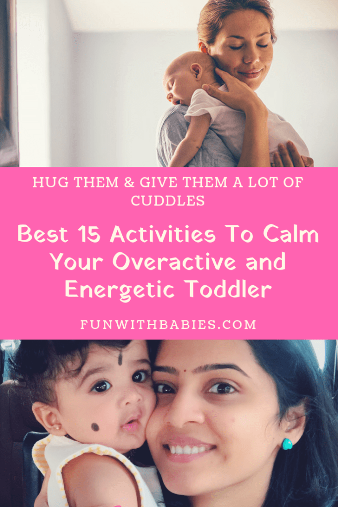 Activitis to calm an energetic toddler - Hug them or cuddle them a lot