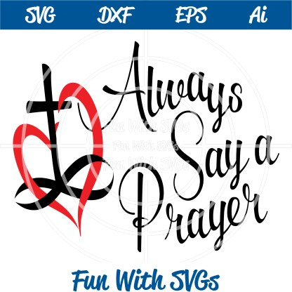 FWS100 Always Say a Prayer Cut File Christian SVG