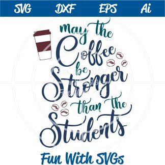 Teacher appreciation Teacher AppreciationMay the Coffee be Stronger SVG image