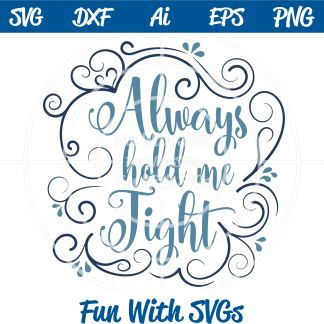 Always Hold Me Tight SVG File Image