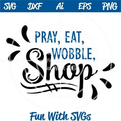 Pray Eat Wobble Shop SVG File Image
