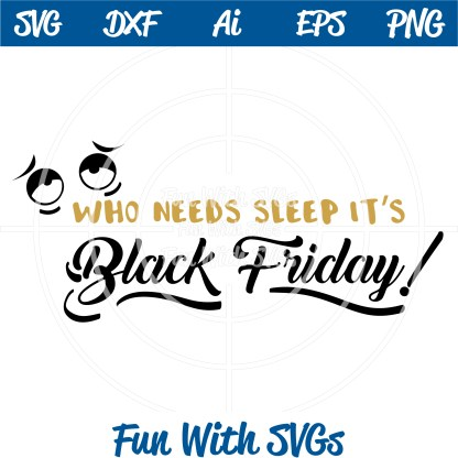 Who Needs Sleep, It's Black Friday SVG