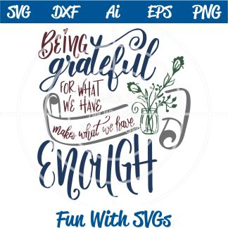 Being Grateful for what we have makes what we have enough svg image