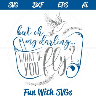 oh my darling what if you fly, inspirational svg IMAGE