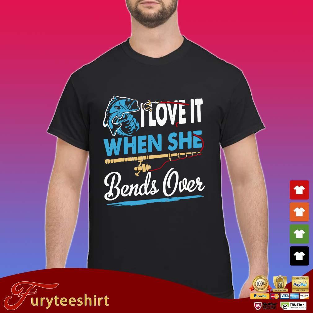 Download I Love It When She Bends Over Fishing Shirt - Furyteeshirt