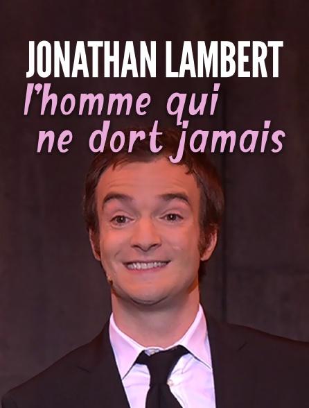 Homme Qui Ne Dort Jamais : homme, jamais, Jonathan, Lambert, L'homme, Jamais, Streaming, Molotov.tv