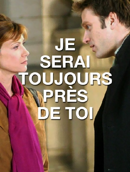 Je Serais Toujours Pres De Toi : serais, toujours, Serai, Toujours, Près, Streaming, Molotov.tv