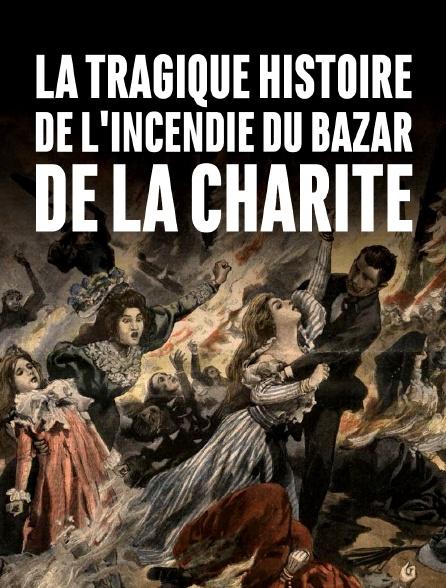 L'incendie Du Bazar De La Charité : l'incendie, bazar, charité, Tragique, Histoire, L'incendie, Bazar, Charité, Streaming, Molotov.tv