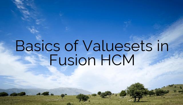 Basics of Valuesets in Fusion HCM