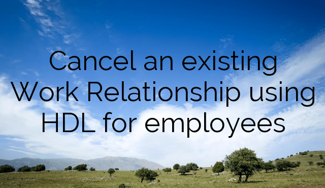 Cancel an existing Work Relationship using HDL for employees