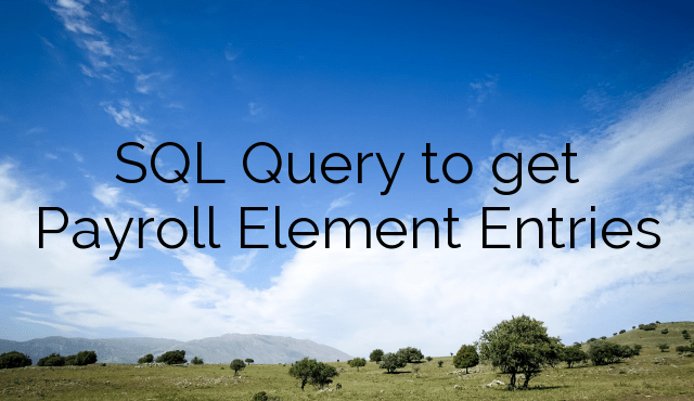 SQL Query to get Payroll Element Entries