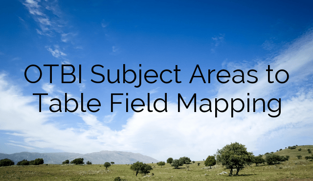 OTBI Subject Areas to Table Field Mapping