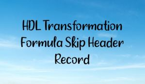 HDL Transformation Formula Skip Header Record