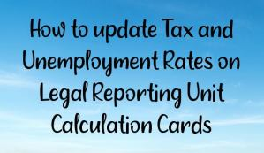 How to update Tax and Unemployment Rates on Legal Reporting Unit Calculation Cards