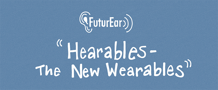 7-10-19 - Hearables-the new wearables.jpg