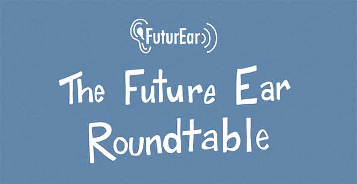The Future Ear Roundtable