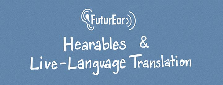 8-12-19 - Hearables & live language