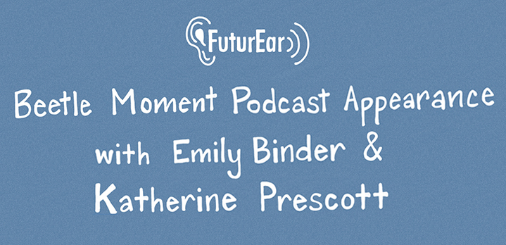 10-17-19 - Beetle Moment Podcast appearance with emily binder & katherine prescott