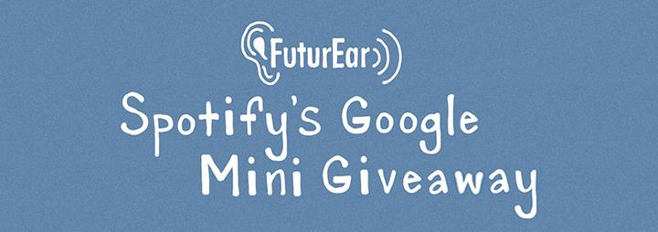 10-23-19 - Spotify's Google Mini Giveaway
