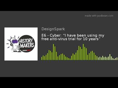 "E6 – Cyber: ""I have been using my free anti-virus trial for 10 years"""
