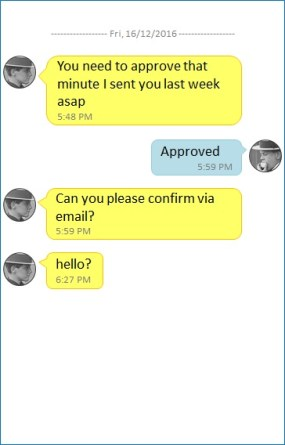 Image of a text message. A says you need to approve that minute I sent you last week asap. B says approved. A says can you plesae confirm via email. A says hello?