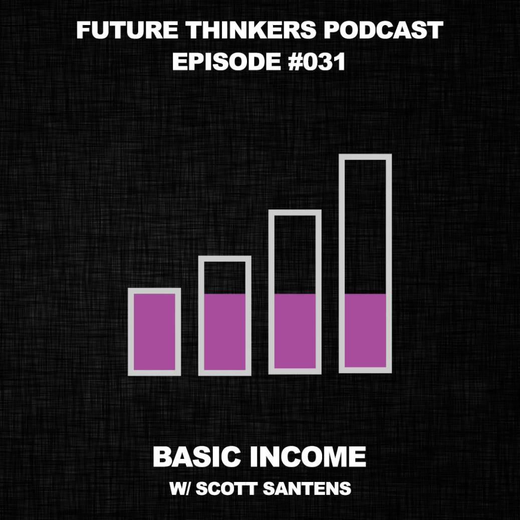 FTP031 - Basic income, Scott Santens interview on Future Thinkers Podcast with Mike Gilliland and Euvie Ivanova