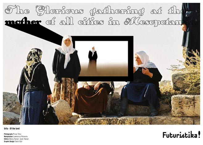 Urfa: Toprağın... - Mezopotamya'da tüm şehirlerin anasında şanlı buluşma./ Of the land... - The Glorious gathering at the mother of all cities in Mesopotamia.