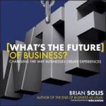 Bryan SOLIS What is the Future : Changing the way business create experience