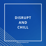 Disrupt and Chill