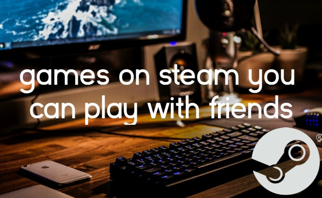 10 Games On Steam You Can Play With Friends Fuzzable
