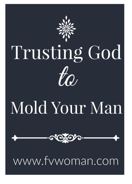 trusting-god-to-mold-your-man