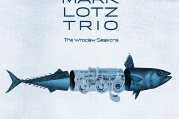 Mark Lotz Trio The Wroclaw Session Audio Cave 2019 Recenzja Piotr Strzemieczny FYH