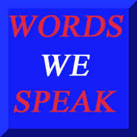 WORDS WE SPEAK