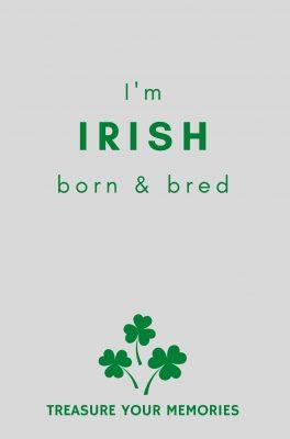 I'm Irish Born & Bred - Lined Notebook