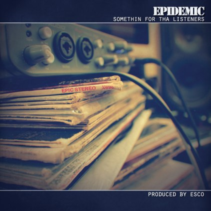 Epidemic- Somethin' For Tha Listeners