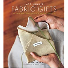 Last-Minute Fabric Gifts: 30 Hand-Sew, Machine-Sew, and No-Sew Projects (Sewing)