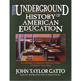A Schoolteacher's Intimate Investigation Into the Problem of Modern Schooling, by John Taylor Gatto