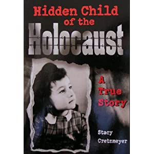 Hidden Child of the Holocaust: A True Story