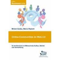 Online-Communities im Web 2.0. So funktionieren im Mitmachnetz Aufbau, Betrieb und Vermarktung