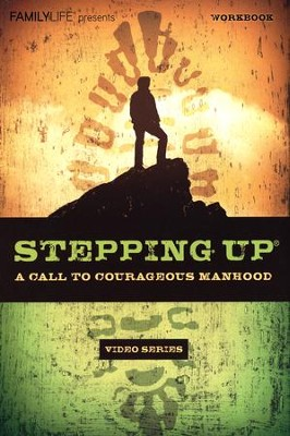 Stepping Up: A Call to Courageous Manhood  Video Series Workbook  -     By: Dennis Rainey