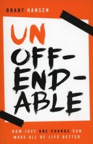 Unoffendable: How Just One Change Can Make All of Life Better - By: Brant Hansen