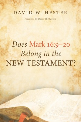 Does Mark 16:9-20 Belong in the New Testament? - By: David W. Hester
