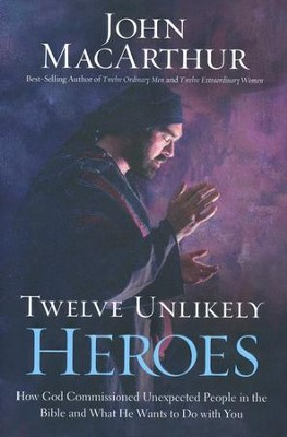 Twelve Unlikely Heroes  -     By: John MacArthur