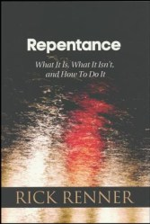 Repentance: What It Is, What It Isn't, and How To Do It  -     By: Rick Renner