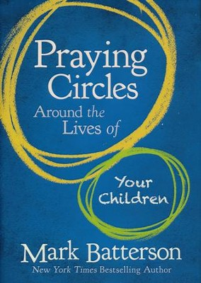 Praying Circles Around the Lives of Your Children  -     By: Mark Batterson