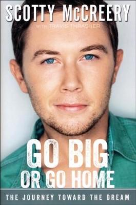 Go Big or Go Home  -     By: Scotty McCreery, Travis Thrasher