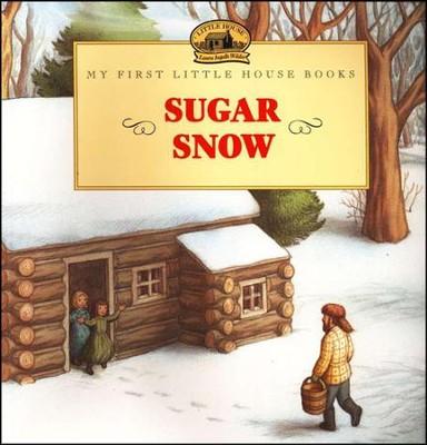 Sugar Snow, My First Little House Books   -     By: Laura Ingalls Wilder