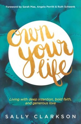Own Your Life: How to Grow a Legacy of Faith, Love, and Spiritual Influence  -     By: Sally Clarkson