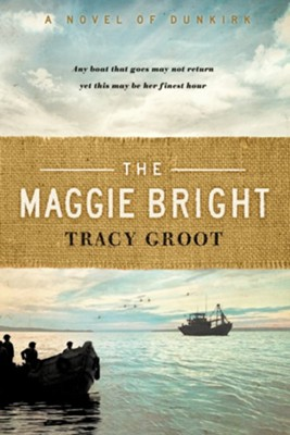 The Maggie Bright: A Novel of Dunkirk  -     By: Tracy Groot